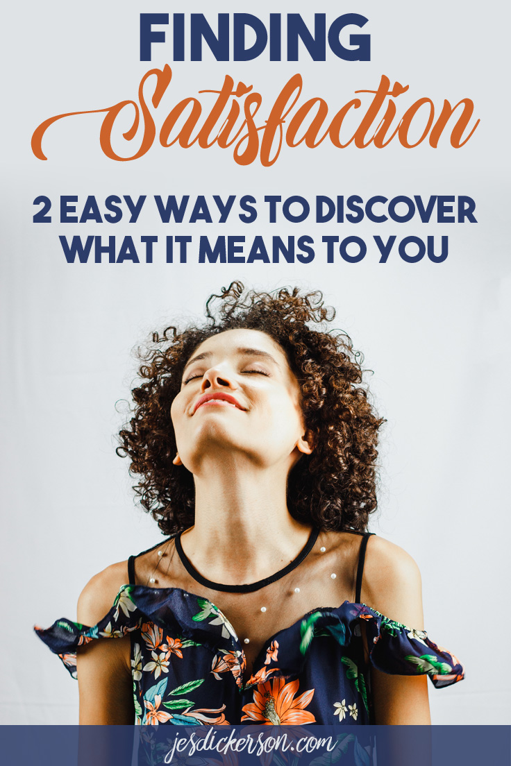Finding Satisfaction: 2 easy ways to discover what it means to you