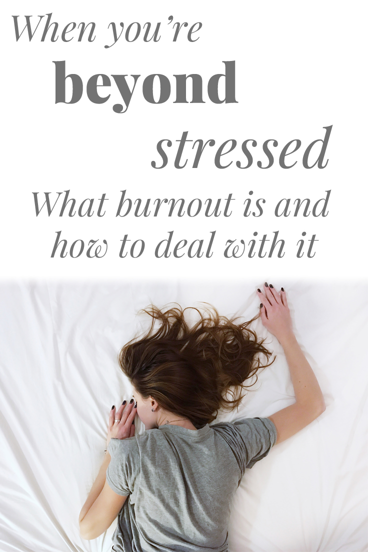When you're beyond stressed. What burnout is and how to deal with it.