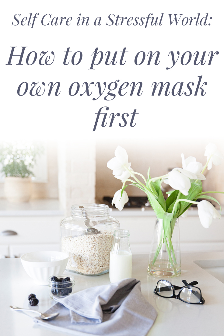 self care in a stressed world - how to put on your own oxygen mask first