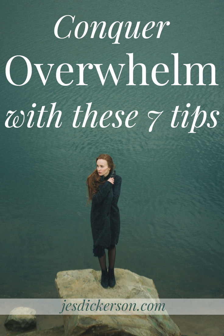 Conquer Overwhelm with these 7 tips