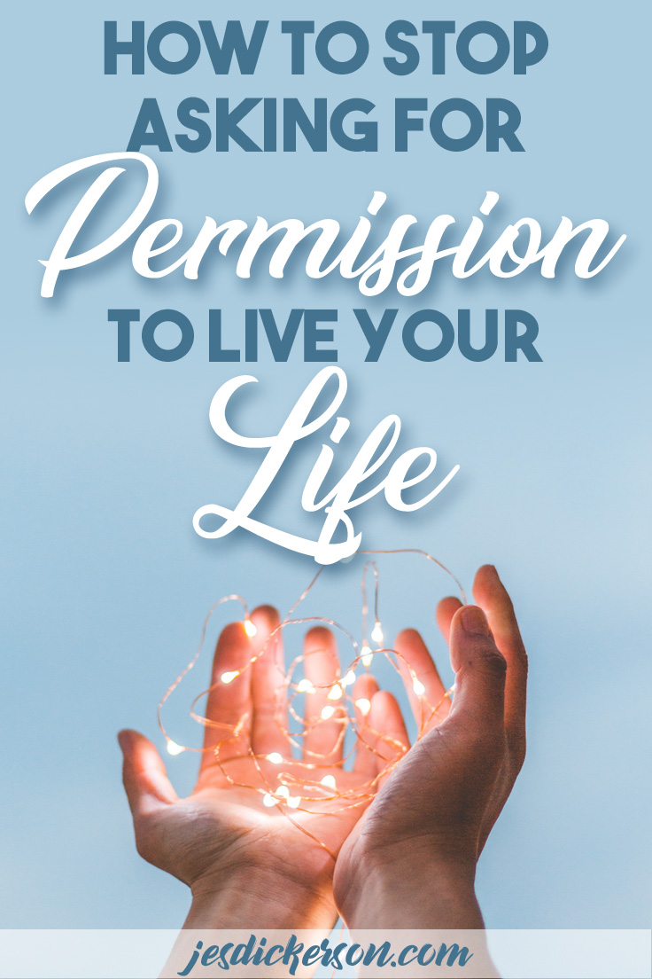 How to stop asking for permission to live your life