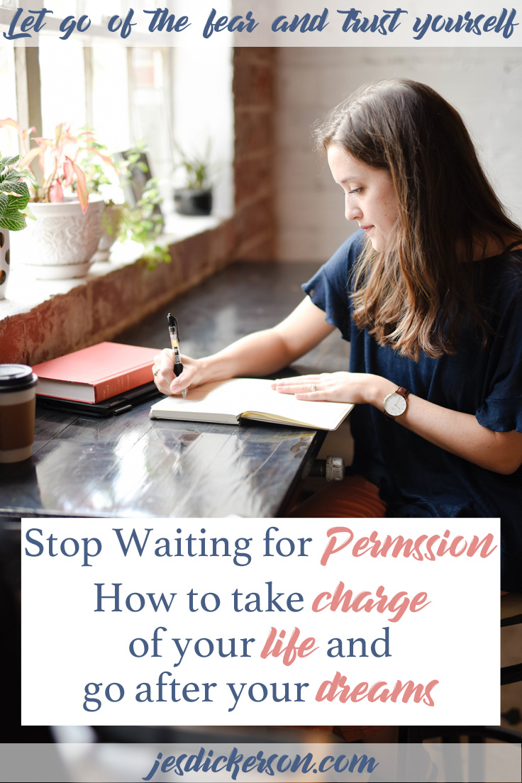 Stop waiting for permission: how to take charge of your life and go after your dreams