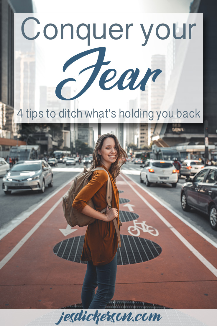 Conquer your Fear: 4 tips to ditch the fear that's holding you back