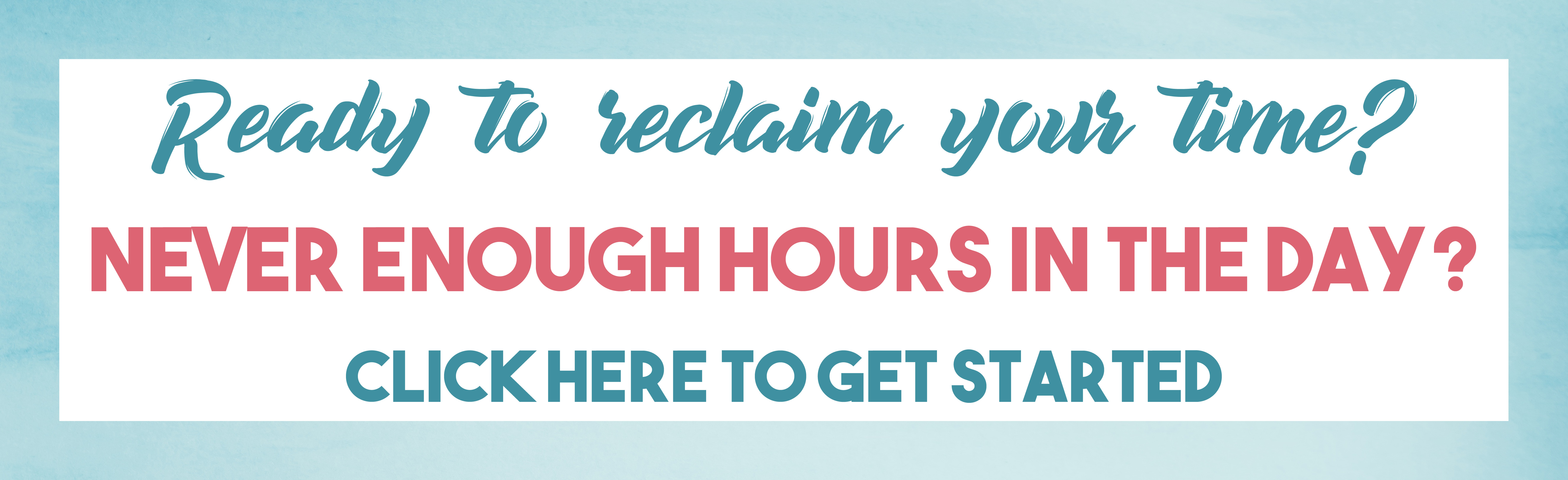 Never enough hours in the day? Click here to work with me