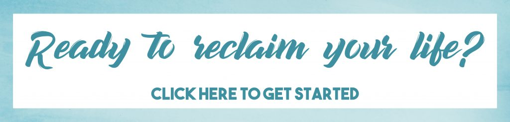 Ready to reclaim your life? Click here.