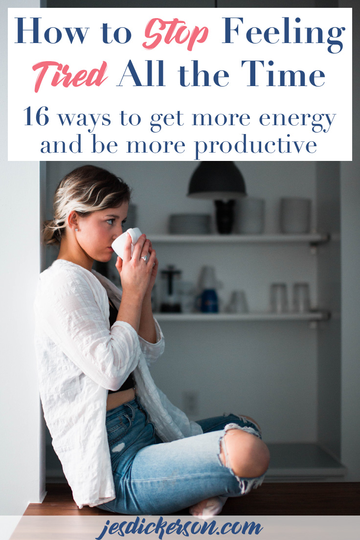 Stop Feeling Tired: 16 Ways to get more energy and be more productive