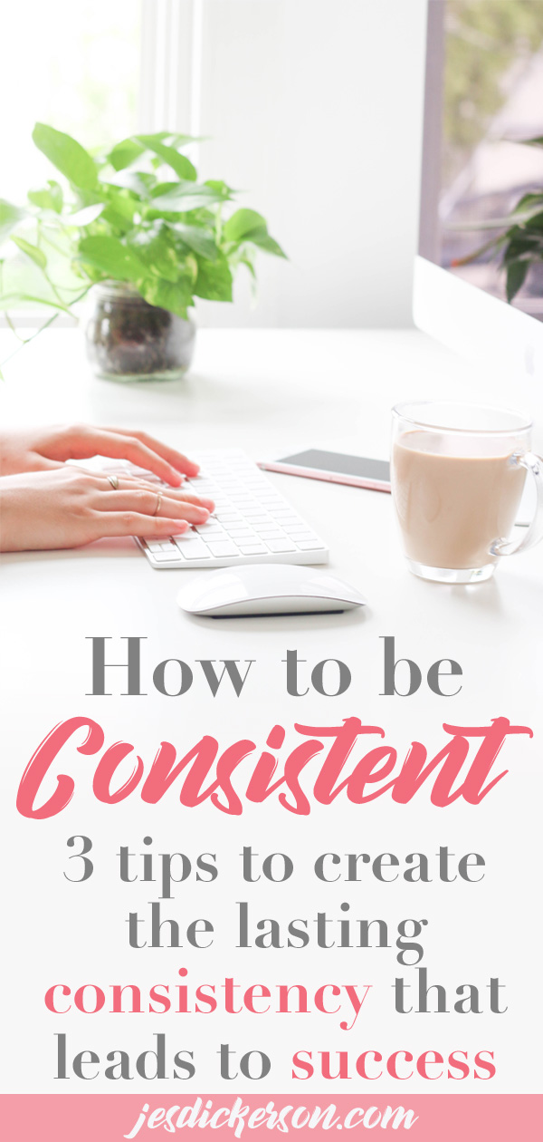 Consistently Consistent: 3 tips to keep you moving forward