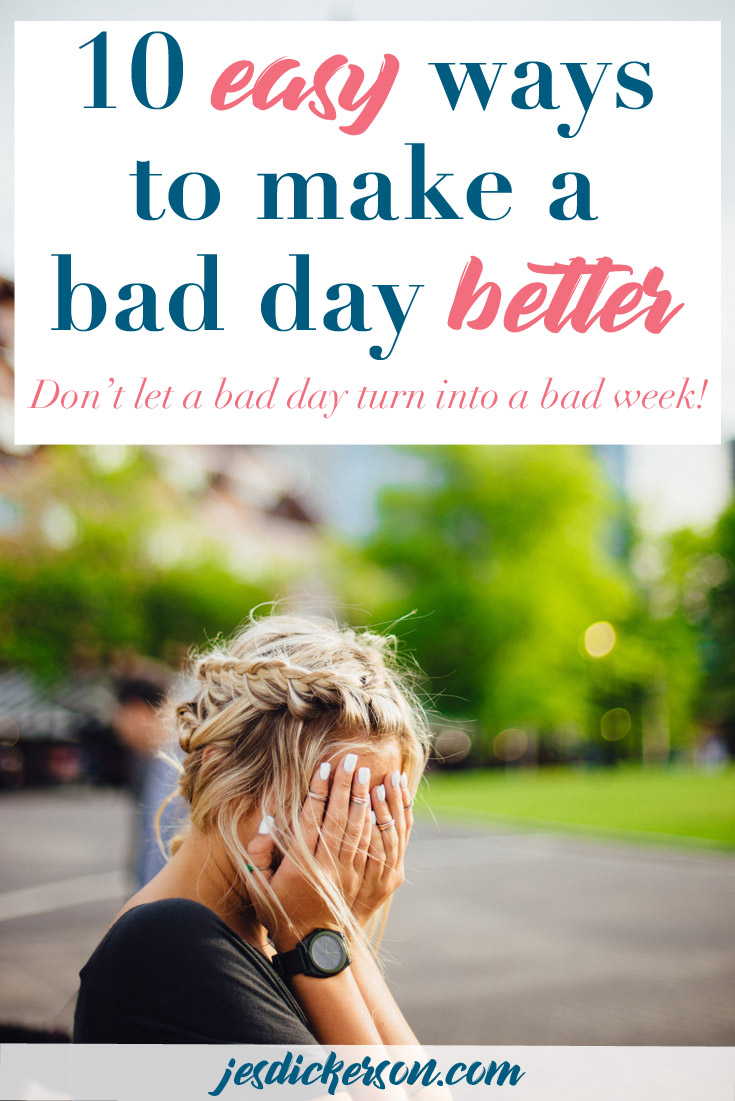 10 Ways to Turn a Bad Day into a Good One
