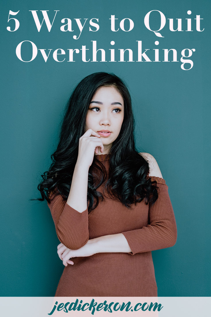 Let Me Overthink About It: how to quit overthinking