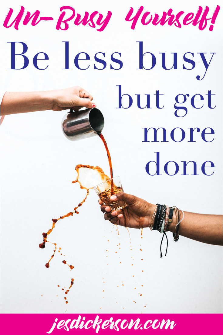 Un-Busy Yourself! How to be less busy but more productive