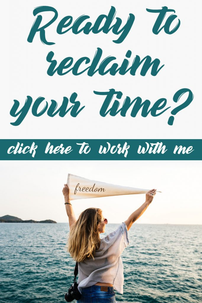 Ready to reclaim your time? Click here to work with me